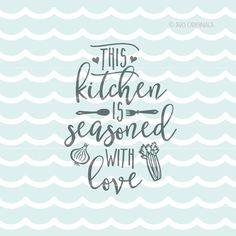 Kitchen Is Seasoned With Love SVG. Cricut Explore by SVGoriginals