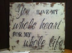 "You have my whole heart for my whole life.  36""x40"" Hand painted and distressed sign."