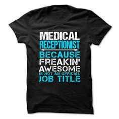MEDICAL RECEPTIONIST Because FREAKING Awesome Is Not An Official Job Title T Shirts, Hoodie, Tee Shirts ==► Shopping Now!