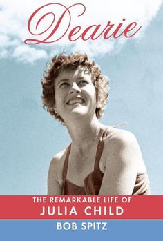 Dearie: The Remarkable Life of Julia Child: Bob Spitz's Dearie: The Remarkable Life of Julia Child is an affectionate biography of America's TV cooking show pioneer Julia Child.