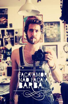 Faça amor, não faça a barba.