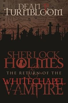Sherlock Holmes and The Return of The Whitechapel Vampire by Dean Turnbloom