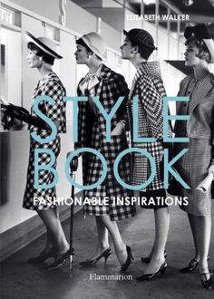 Style Book: Fashionable Inspirations by Elizabeth Walker http://www.amazon.com/dp/2080200828/ref=cm_sw_r_pi_dp_RO0Fub0YCHS8F