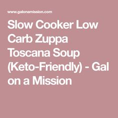 Slow Cooker Low Carb Zuppa Toscana Soup (Keto-Friendly) - Gal on a Mission
