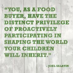 Become an informed and intelligent consumer! Study up on what your family purchases and eats. Choose foods you know are nutritious, healthy, and good for you. Model eating more fresh vegetables and fruit, incorporating more real food (versus 'food like products') into your family meals—for increased nourishment, health, and vitality! As you're selective and eat more of the right kinds of foods, you can make a difference—both in and out of the home. PASS IT ON.