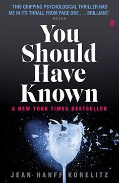 You Should Have Known - 'A great psychological thriller ... I couldn't put it down.' Daisy Goodwin A New York Times bestseller Grace Sachs, a happily married therapist with a young son, thinks she knows everything about women, men and marriage. She is about to publish a book called You Should Have Known, based on her pet theory: women don't value their intuition about what men are really like, leading to serious trouble later on. But how well does Grace know her own husband? She is about to