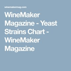 WineMaker Magazine - Yeast Strains Chart - WineMaker Magazine