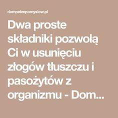 Dwa proste składniki pozwolą Ci w usunięciu złogów tłuszczu i pasożytów z organizmu - DomPelenPomyslow.pl
