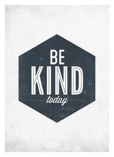 Be kind today... and everyday.