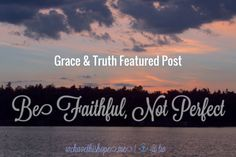 Faithfulness, Not Perfectionism AND Grace & Truth Leadership Personality, Hope Anchor, Morning Thoughts, Gods Glory, Soul Searching, Faith, Blog, Anchors, Inspiration