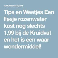 Tips en Weetjes Een flesje rozenwater kost nog slechts 1,99 bij de Kruidvat en het is een waar wondermiddel!