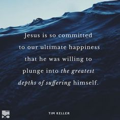 """""""Jesus is so committed to our ultimate happiness that he was willing to plunge into the greatest depth of suffering himself. Tim Keller, Timothy Keller, Writing Poetry, Writing Tips, Savior, Jesus Christ, Beautiful Stories, I Don T Know, Atheist"""
