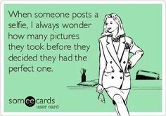Yes so true! Sorry if I offend anyone but I hate selfies!!!