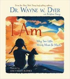 I Am: Why Two Little Words Mean So Much: Wayne W. Dyer, Kristina Tracy, Stacy Heller Budnick: 8601400722237: Amazon.com: Books