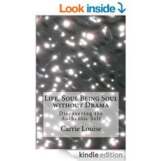 Life, Soul Being Soul without Drama - Kindle edition by Carrie Louise. Religion & Spirituality Kindle eBooks @ Amazon.com.