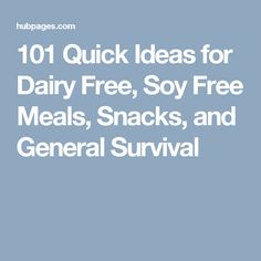 101 Quick Ideas for Dairy Free, Soy Free Meals, Snacks, and General Survival