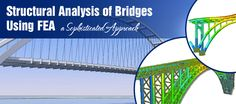 Structural Analysis of Bridges Using FEA, a Sophisticated Approach