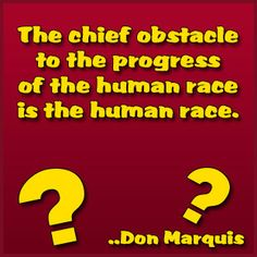 is the human race progressing or regressing We are not evolving or progressing with our technology, only regressing because the human complex.