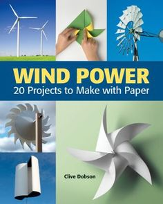 """Read """"Wind Power 20 Projects to Make with Paper"""" by Clive Dobson available from Rakuten Kobo. A beginner's guide to wind power and an invitation to experiment with wind and its potential as an energy source. Wind-p. Science Projects For Kids, Stem Projects, Science For Kids, Science Crafts, Solar Projects, Science Fair, Science Experiments, Mad Science, Earth Science"""