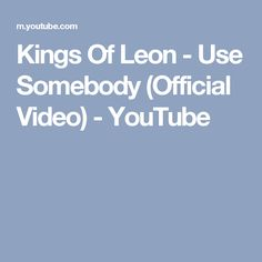 Kings Of Leon - Use Somebody (Official Video) - YouTube