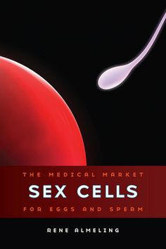 """""""Sex cells : the medical market for eggs and sperm"""" by Rene Almeling. Classmark - 20.1.ALM.1a"""