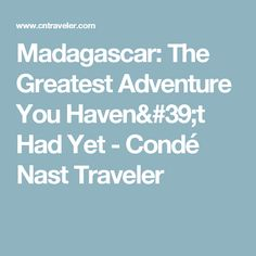 Madagascar: The Greatest Adventure You Haven't Had Yet - Condé Nast Traveler