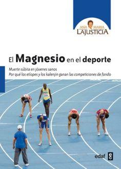 El Magnesio en el deporte : muerte súbita en jóvenes sanos : por qué los etíopes y los kalenjin ganan las competiciones de fondo / [Ana María Lajusticia Bergasa]