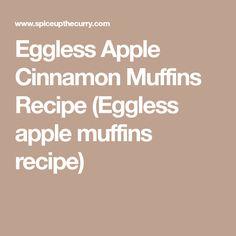 Eggless Apple Cinnamon Muffins Recipe (Eggless apple muffins recipe)