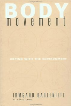 Body Movement: Coping with the Environment by Irmgard Bartenieff, http://www.amazon.com/dp/0677055005/ref=cm_sw_r_pi_dp_8ZySpb11M06P1