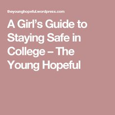 A Girl's Guide to Staying Safe in College – The Young Hopeful