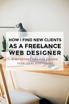 How I find clients as a freelance web designer: 6 important tips for finding your ideal customers