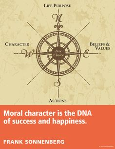"""Moral character is the DNA of success and happiness."" ~ Frank Sonnenberg I Follow Your Conscience"