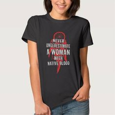 (A woman with native blood - Never underestimate T-Shirt) #American #AmericanIndian #Animal #Aotearoa #Artistic #BathingSuits #Beak #Birdy #Birthday #Black #Ethnic #Grey #Indian #Maori #NativeAmerican #NativeBlood #NewZealand #Pacific #Polynesian #Red is available on Funny T-shirts Clothing Store   http://ift.tt/2hbyO2b