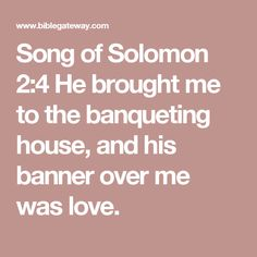 Song of Solomon 2:4He brought me to the banqueting house, and his banner over me was love.