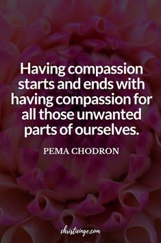The Best Collection of Self Compassion Quotes - Pema Chodron Quote about self compassion. Care Quotes, Self Love Quotes, Quotes To Live By, Wisdom Quotes, Words Quotes, Sayings, Qoutes, Pema Chodron, Meaningful Quotes