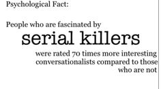 I find the psychology of serial killers to be a fascinating subject. considering that I did write a term paper on Ted Bundy