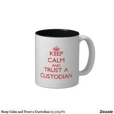 Keep Calm and Trust a Custodian Two-Tone Coffee Mug
