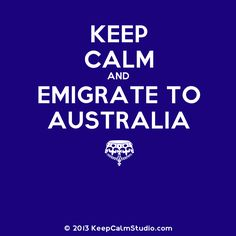 Would love to Emigrate to Australia but I don't think this is going to be possible until the kids have grown up. Emigrate To Australia, Quote Board, New Start, Sydney Australia, Tasmania, Friendship Quotes, Where To Go, Continents, Keep Calm