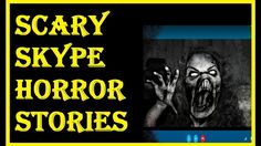 4 SCARY SKYPE HORROR STORIES TO KEEP YOU UP AT NIGHT
