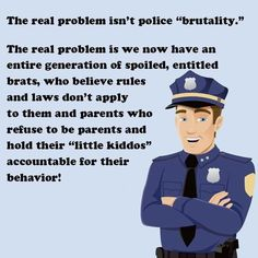 I disagree with this so much. Police Brutality is still a problem regardless of whether or not you think someone spoils their children.  The law applies to everyone. Police officers need to be held accountable too. Keep that in mind OP.