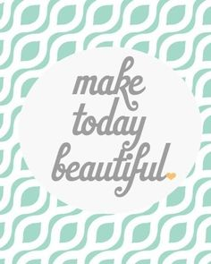 Make everyday beautiful!