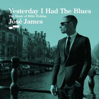 Yesterday I had the blues : the music of Billie Holiday, José James, Universal Classics & Jazz, 2015 JAM) Billie Holiday, Eric Harland, John Patitucci, Blue Note Jazz, Contemporary Jazz, 9 Songs, Bless The Child, Legendary Singers, Google Play Music