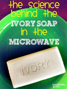 Science behind Ivory Soap in the Microwave { this almost makes me wish we had a microwave}