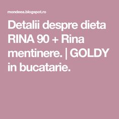 Detalii despre dieta RINA 90 + Rina mentinere. | GOLDY in bucatarie. Blog Page, Cooking, Food, Gym, Anime, Exercise, Kitchen, Eten, Cartoon Movies