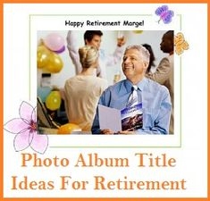Photo Book/Photo Album Title Ideas! : Retirement
