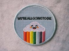 We're All Going to Die Embroidered Patch – Retrograde Supply Co Cute Patches, Pin And Patches, Iron On Patches, Diy Patches, Funny Patches, Jacket Patches, Embroidery Patches, Embroidered Patch, Cool Pins