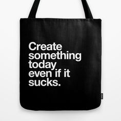 Create+something+today+even+if+it+sucks+Tote+Bag+by+WORDS+BRAND™+-+$22.00