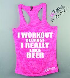 I Workout Because I Really Like Beer