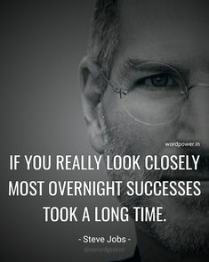 If you really look closely most overnight successes took a long time - Steve Jobs Famous Leadership Quotes, Famous Motivational Quotes, Inspirational Quotes For Students, Career Quotes, Quotes By Famous People, People Quotes, Famous Quotes, Success Quotes, Famous Business Quotes