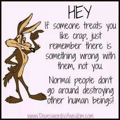 Dave's Words of Wisdom: Normal People Don't Destroy Other Human Beings. Life Quotes Love, Great Quotes, Quotes To Live By, Funny Quotes, Inspirational Quotes, Quotable Quotes, Cartoon Quotes, Random Quotes, Awesome Quotes